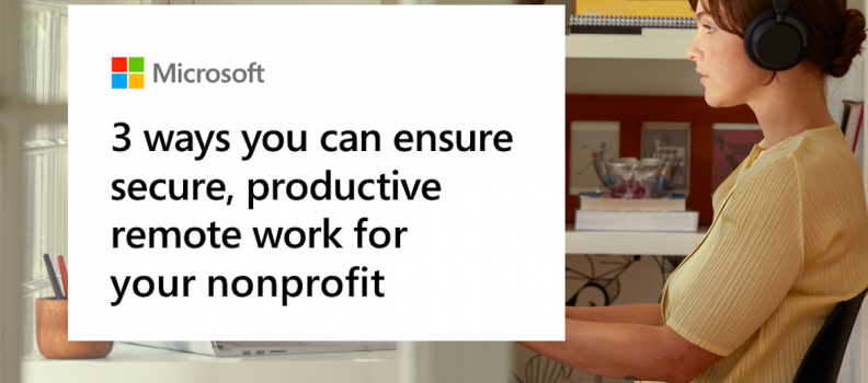 3 ways you can ensure secure, productive remote work for your nonprofit