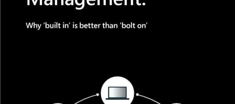 Modern Endpoint Management: Why 'built in' is better than 'bolt on'